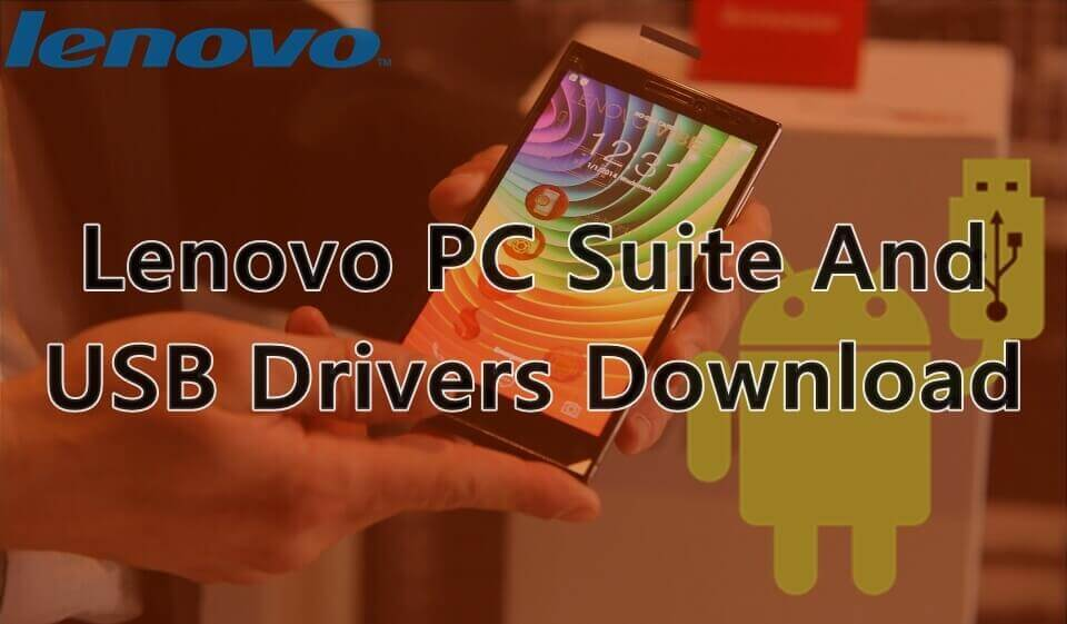 Download Lenovo PC Suite Software & USB Drivers For Windows