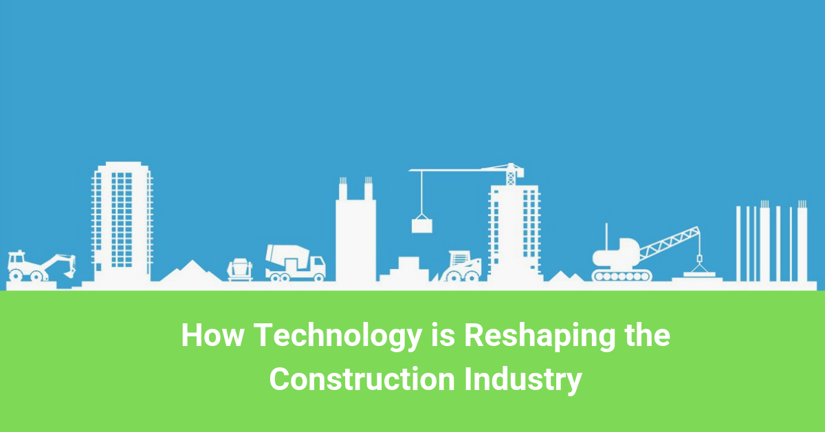 echnology Is Reshaping the Construction Industry